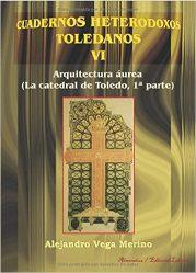 la arquitectura áurea en la catedral de Toledo. Alejandro Vega Merino